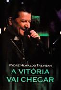 Padre Hewaldo Trevisan - A Vitória vai Chegar