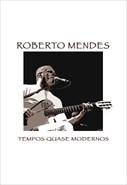 Roberto Mendes - Tempos Quase Modernos