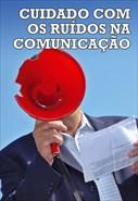 Cuidado Com os Ruídos na Comunicação