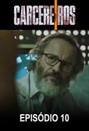 Carcereiros - 2ª Temporada - Episódio 10