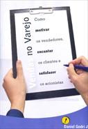 Vendas no Varejo - Como Motivar os Vendedores, Encantar os Clientes e Satisfazer