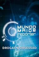 Mundo Maior Repórter -  Drogas e Obsessão