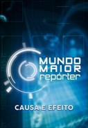 Mundo Maior Repórter - Causa e Efeito