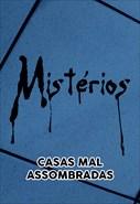 Mistérios - Casas Mal-Assombradas