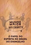 Mundo Maior Debate - O Papel do Espírita no Brasil do Evangelho