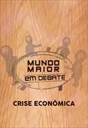 Mundo Maior Debate - Crise Econômica