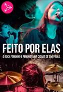 Feito Por Elas - O Rock Feminino e Feminista da Cidade de São Paulo
