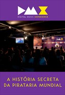 Dmx - Digital Music Experience - A História Secreta da Pirataria Mundial