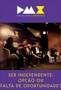 Dmx - Digital Music Experience - Ser Independente - Opção Ou Falta de Oportunidade?