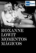 Roxanne Lowit - Momentos Mágicos