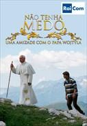 Não Tenha Medo - Uma amizade com o Papa Wojtyla