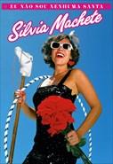 Silvia Machete - Eu Não Sou Nenhuma Santa