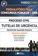 Processo Civil - Tutelas de Urgência - Prof. Wanner Franco