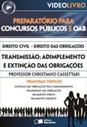 Direito Civil - Direito das Obrigações  - Transmissão; Adimplemento e Extinção das Obrigações - Prof. Christiano Cassettari