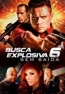 Busca Explosiva 6 - Sem Saída