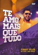 Te Amo Mais que Tudo - Jonas Vilar - Ao Vivo em São Paulo