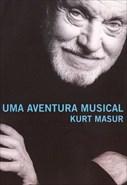 Kurt Masur - Uma Aventura Musical