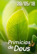 Primícias de Deus - 20/05/18