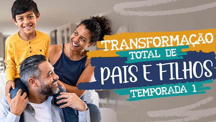 Transformação Total de Pais e Filhos - Temporada 1