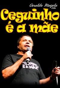 Geraldo Magela - Ceguinho é a Mãe