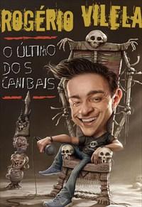 Rogério Vilela - O Último dos Canibais