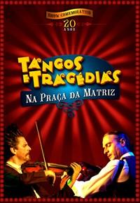Tangos e Tragédias - Show Comemorativo 20 Anos - Na Praça da Matriz