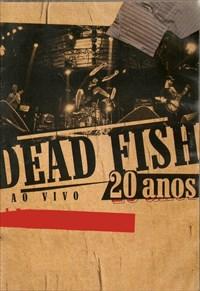 Dead Fish - 20 Anos
