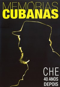 Memórias Cubanas: Che 40 Anos Depois