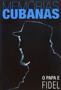 Memórias Cubanas: O Papa e Fidel