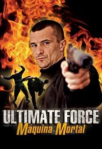 Ultimate Force - Máquina Mortal