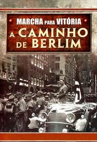 Marcha para Vitória - A Caminho de Berlim