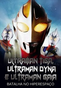 Ultraman Tiga, Ultraman Dyna e Ultraman Gaia - Batalha no Hiperespaço
