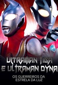 Ultraman Tiga e Ultraman Dyna - Os Guerreiros da Estrela da Luz