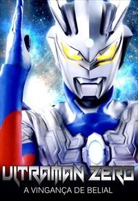 Ultraman Zero O Filme - A Vingança de Belial