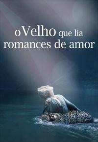 O Velho Que Lia Romances de Amor