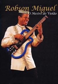 Robson Miguel - O Mestre do Violão