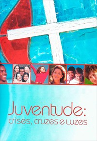 Juventude - Crises, Cruzes e Luzes