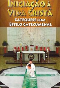 Iniciação a Vida Cristã - Catequese com Estilo Catecumenal