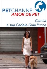 Amor de Pet- Camila e sua Cadela-guia Pucca