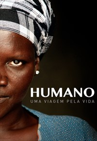Humano - Uma Viagem Pela Vida