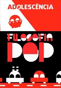 Filosofia Pop - Adolescência