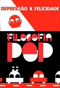Filosofia Pop - Depressão X Felicidade