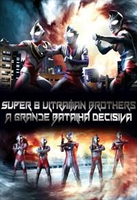 Super 8 Ultraman Brothers - A Grande Batalha Decisiva