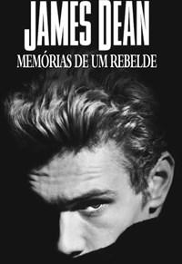 James Dean - Memórias de um Rebelde